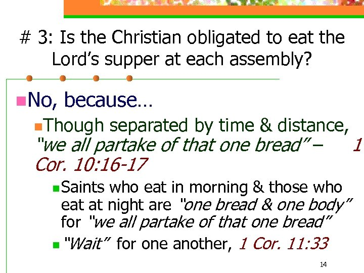 # 3: Is the Christian obligated to eat the Lord's supper at each assembly?