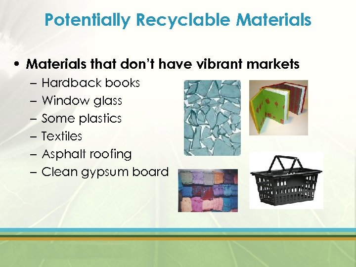 Potentially Recyclable Materials • Materials that don't have vibrant markets – – – Hardback