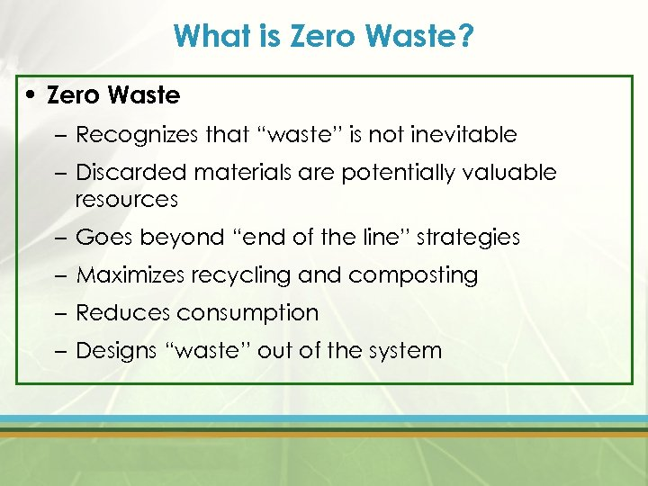 "What is Zero Waste? • Zero Waste – Recognizes that ""waste"" is not inevitable"