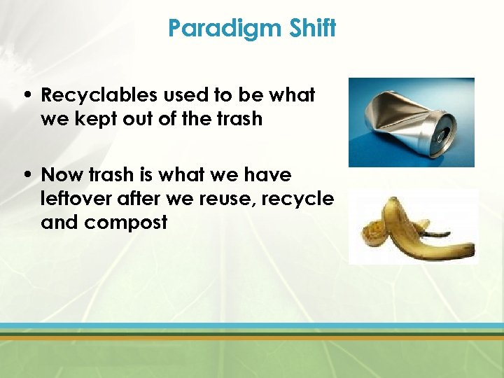 Paradigm Shift • Recyclables used to be what we kept out of the trash