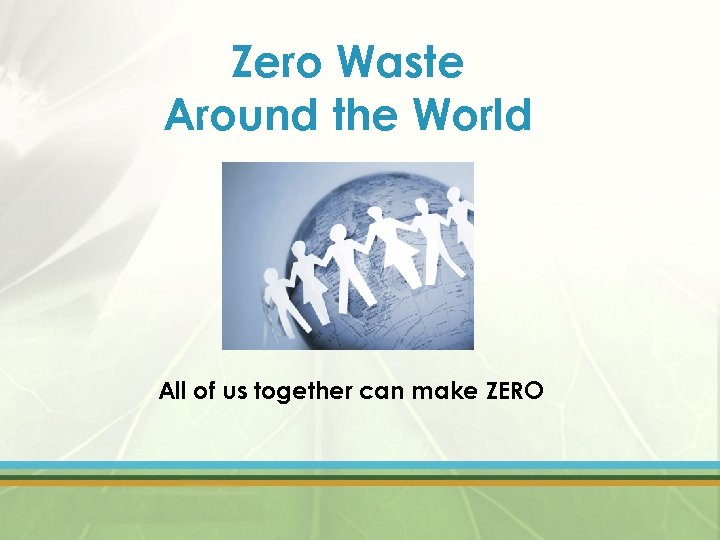 Zero Waste Around the World All of us together can make ZERO