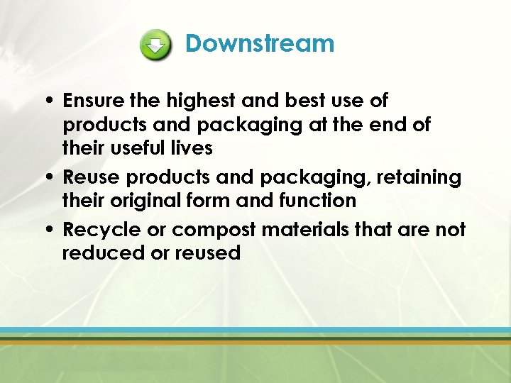 Downstream • Ensure the highest and best use of products and packaging at the