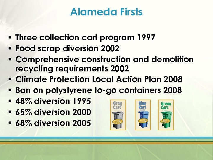 Alameda Firsts • Three collection cart program 1997 • Food scrap diversion 2002 •