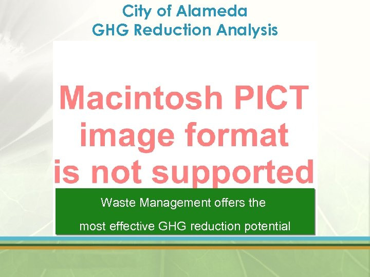 City of Alameda GHG Reduction Analysis Waste Management offers the most effective GHG reduction