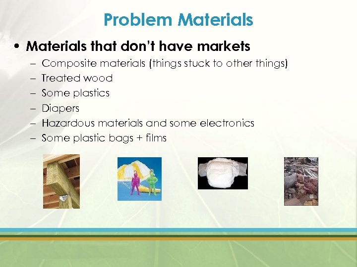 Problem Materials • Materials that don't have markets – – – Composite materials (things
