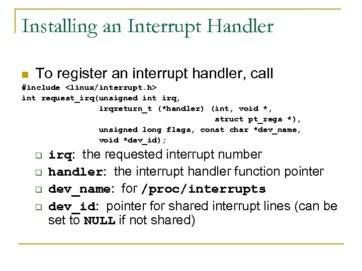 Installing an Interrupt Handler n To register an interrupt handler, call #include <linux/interrupt. h>