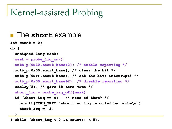 Kernel-assisted Probing n The short example int count = 0; do { unsigned long