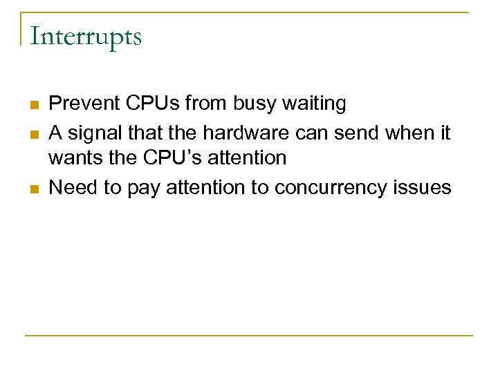 Interrupts n n n Prevent CPUs from busy waiting A signal that the hardware
