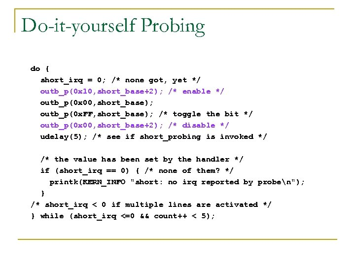 Do-it-yourself Probing do { short_irq = 0; /* none got, yet */ outb_p(0 x