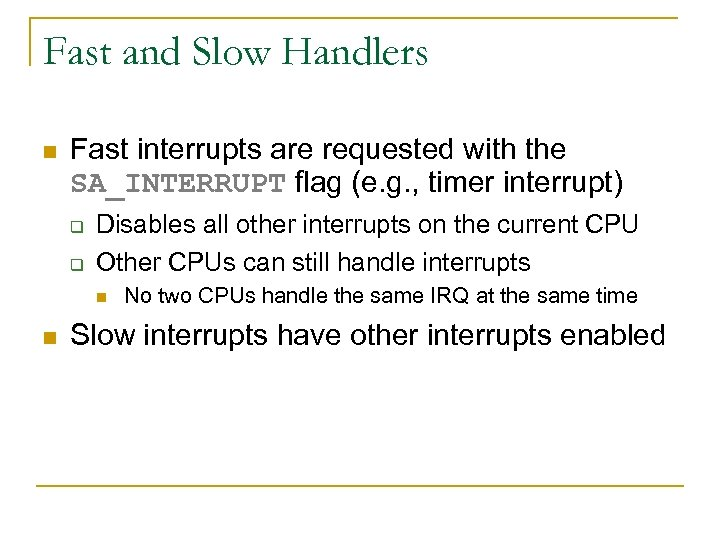 Fast and Slow Handlers n Fast interrupts are requested with the SA_INTERRUPT flag (e.