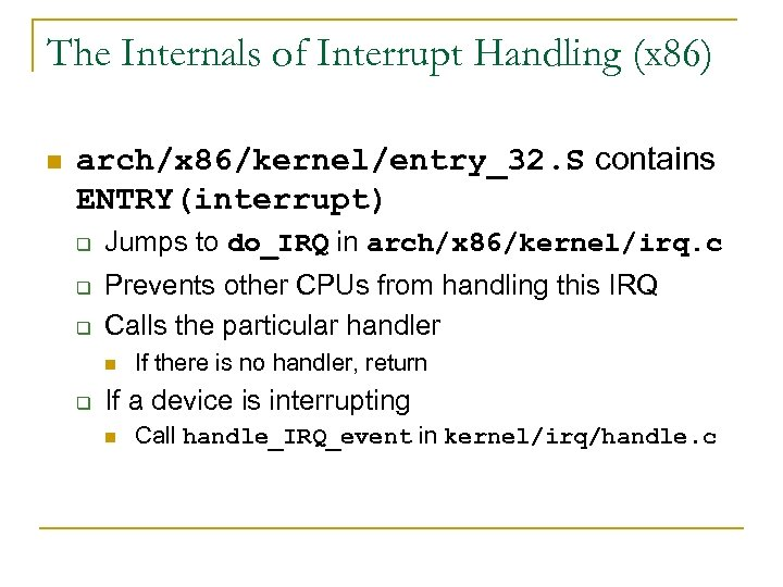 The Internals of Interrupt Handling (x 86) n arch/x 86/kernel/entry_32. S contains ENTRY(interrupt) q