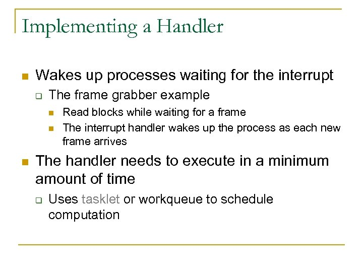 Implementing a Handler n Wakes up processes waiting for the interrupt q The frame