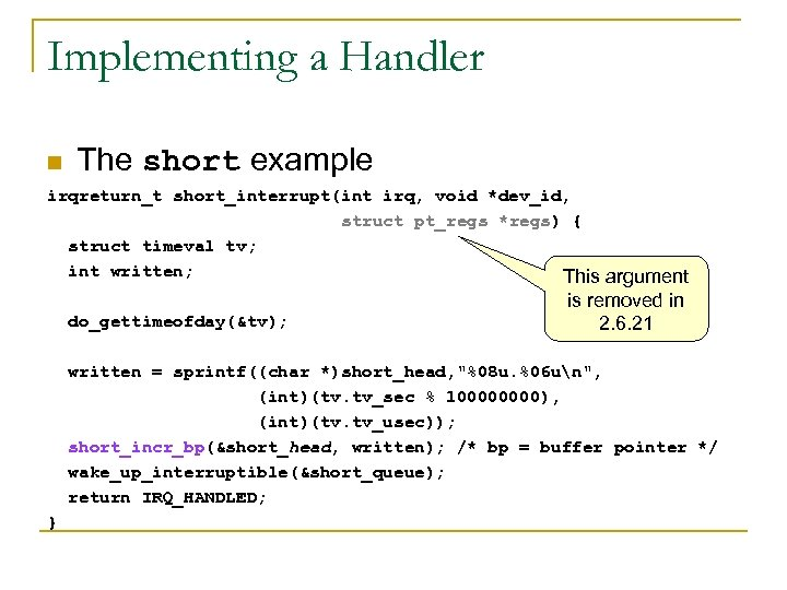 Implementing a Handler n The short example irqreturn_t short_interrupt(int irq, void *dev_id, struct pt_regs