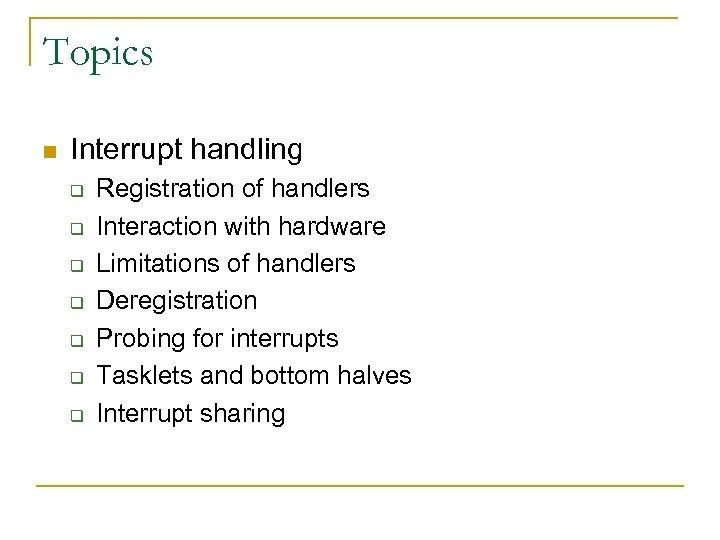 Topics n Interrupt handling q q q q Registration of handlers Interaction with hardware