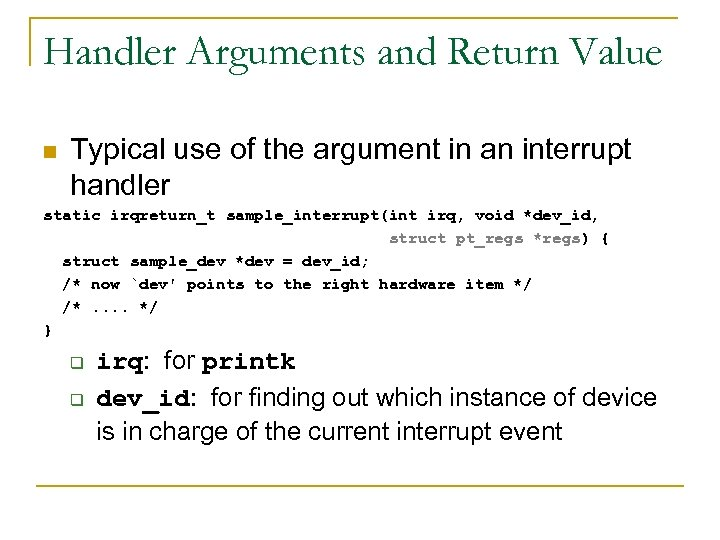 Handler Arguments and Return Value n Typical use of the argument in an interrupt