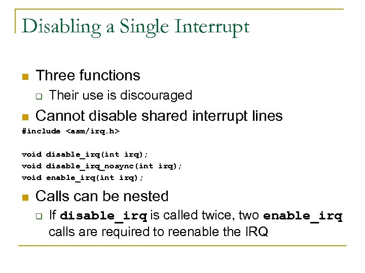 Disabling a Single Interrupt n Three functions q n Their use is discouraged Cannot