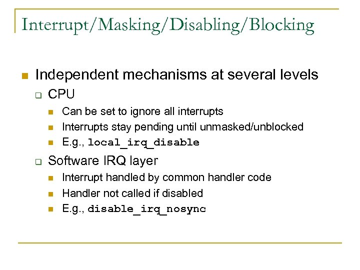 Interrupt/Masking/Disabling/Blocking n Independent mechanisms at several levels q CPU n n n q Can