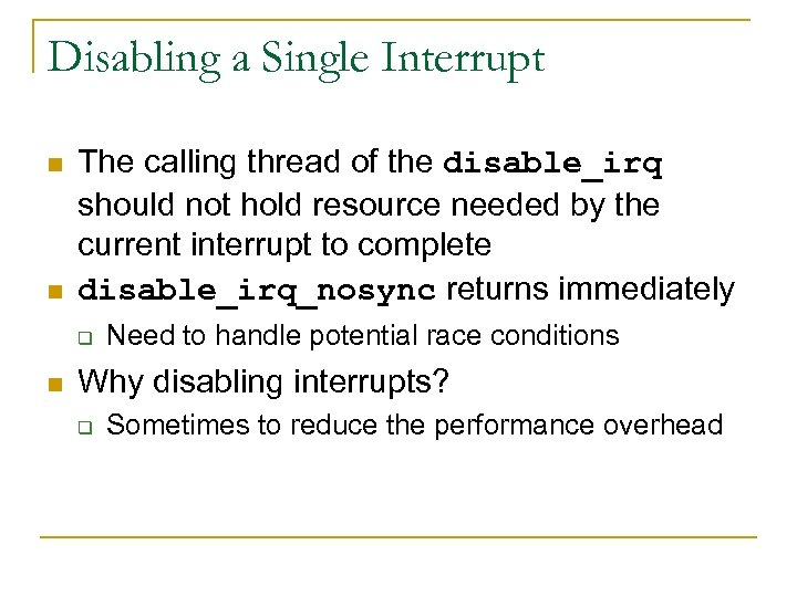 Disabling a Single Interrupt n n The calling thread of the disable_irq should not