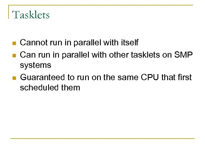 Tasklets n n n Cannot run in parallel with itself Can run in parallel