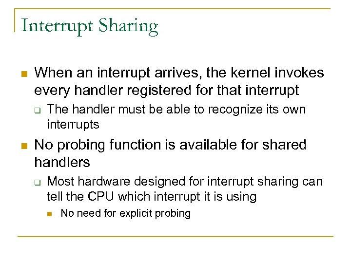 Interrupt Sharing n When an interrupt arrives, the kernel invokes every handler registered for
