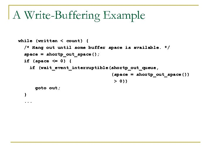 A Write-Buffering Example while (written < count) { /* Hang out until some buffer