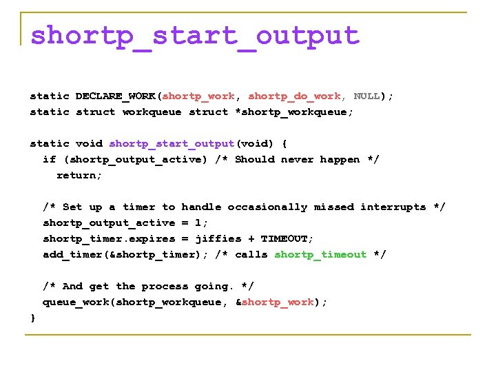 shortp_start_output static DECLARE_WORK(shortp_work, shortp_do_work, NULL); static struct workqueue struct *shortp_workqueue; static void shortp_start_output(void) {