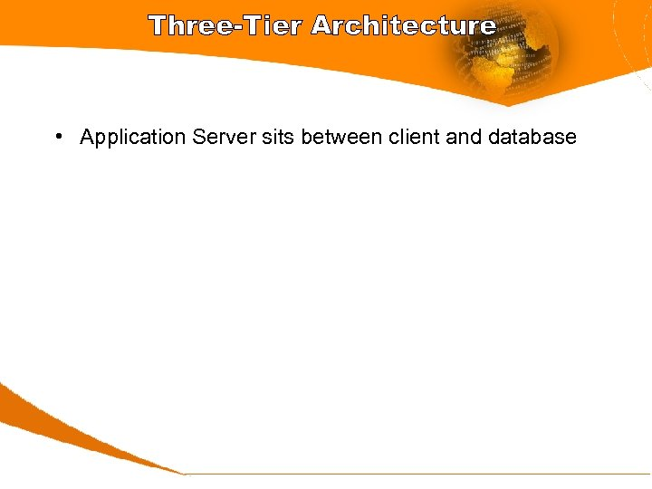 Three-Tier Architecture • Application Server sits between client and database