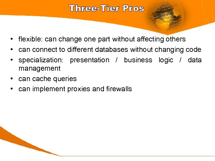 Three-Tier Pros • flexible: can change one part without affecting others • can connect
