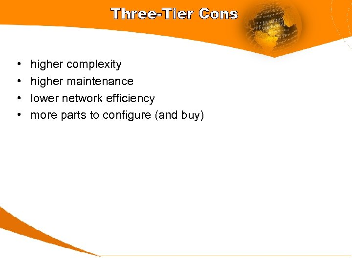 Three-Tier Cons • • higher complexity higher maintenance lower network efficiency more parts to