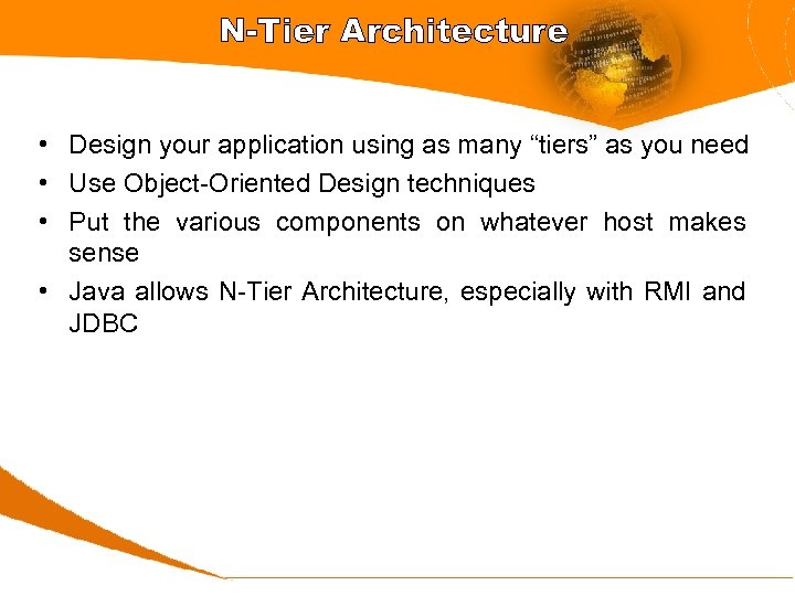 "N-Tier Architecture • Design your application using as many ""tiers"" as you need •"