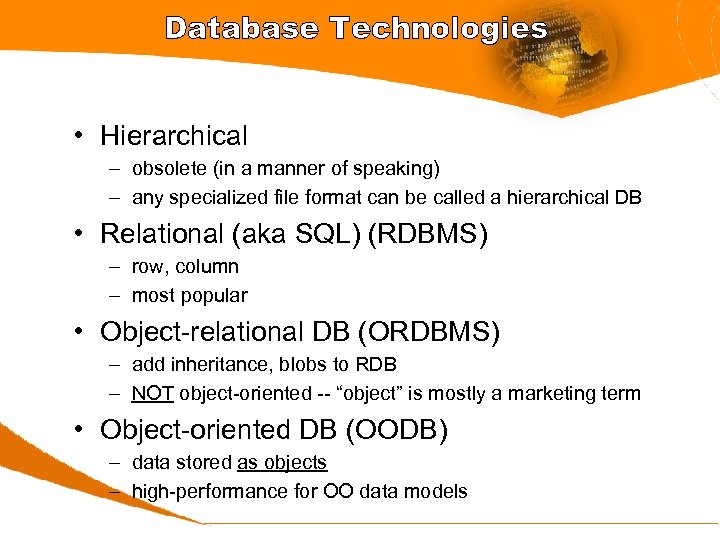 Database Technologies • Hierarchical – obsolete (in a manner of speaking) – any specialized