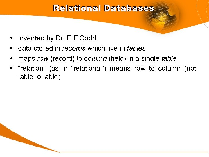 Relational Databases • • invented by Dr. E. F. Codd data stored in records