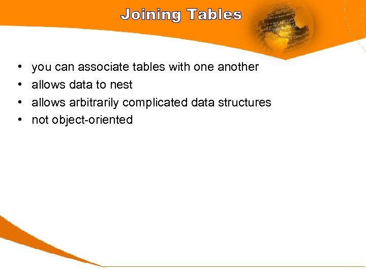 Joining Tables • • you can associate tables with one another allows data to