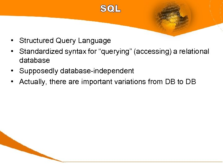 "SQL • Structured Query Language • Standardized syntax for ""querying"" (accessing) a relational database"