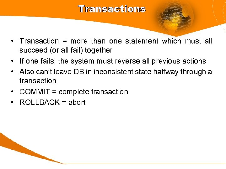 Transactions • Transaction = more than one statement which must all succeed (or all