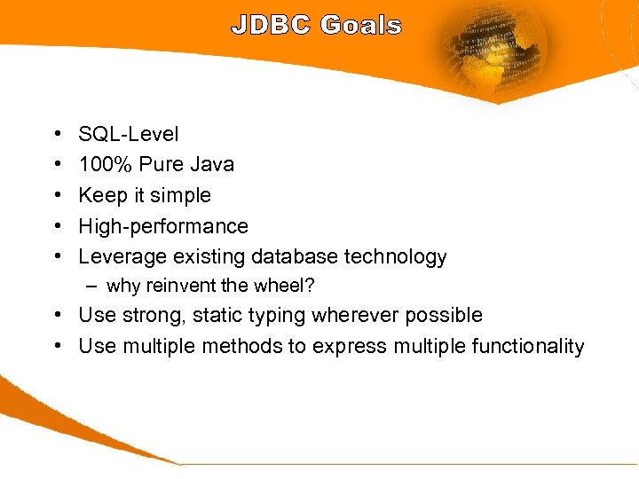 JDBC Goals • • • SQL-Level 100% Pure Java Keep it simple High-performance Leverage