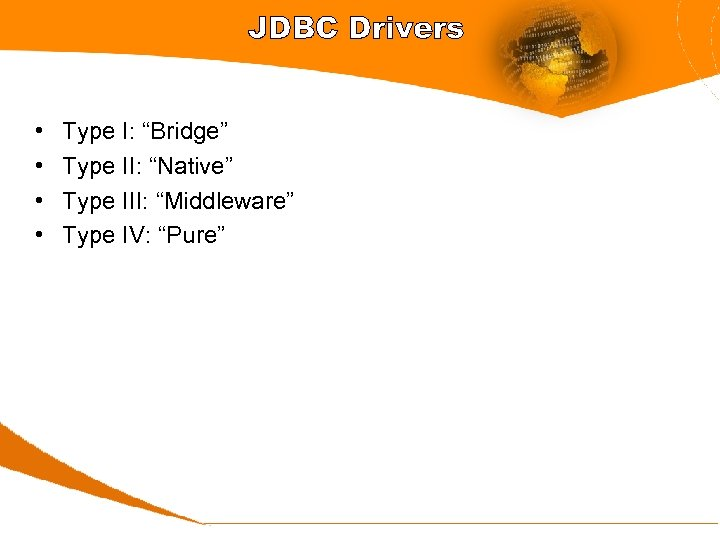"""JDBC Drivers • • Type I: """"Bridge"""" Type II: """"Native"""" Type III: """"Middleware"""" Type"""