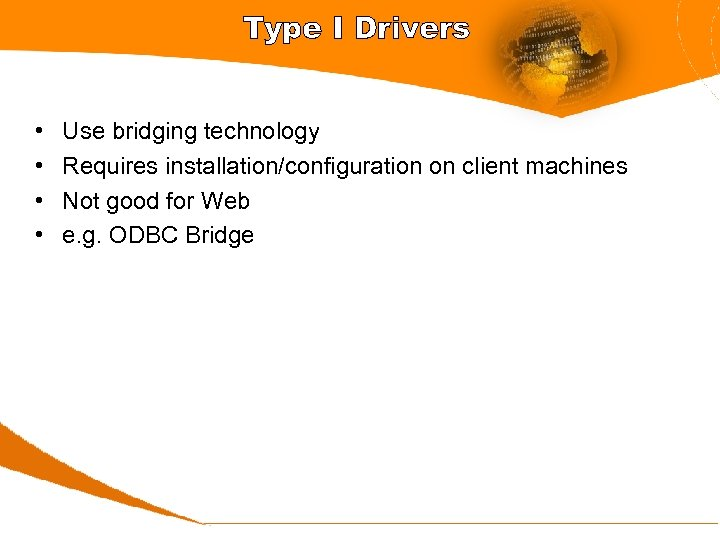 Type I Drivers • • Use bridging technology Requires installation/configuration on client machines Not