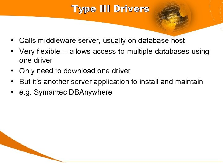 Type III Drivers • Calls middleware server, usually on database host • Very flexible