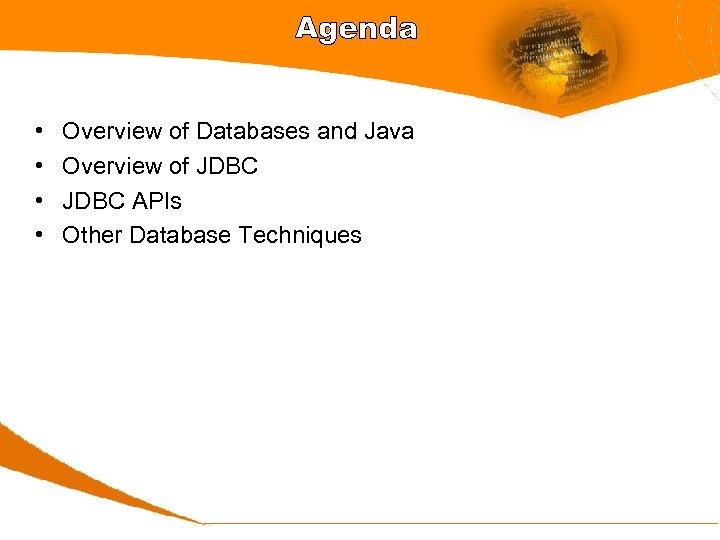 Agenda • • Overview of Databases and Java Overview of JDBC APIs Other Database