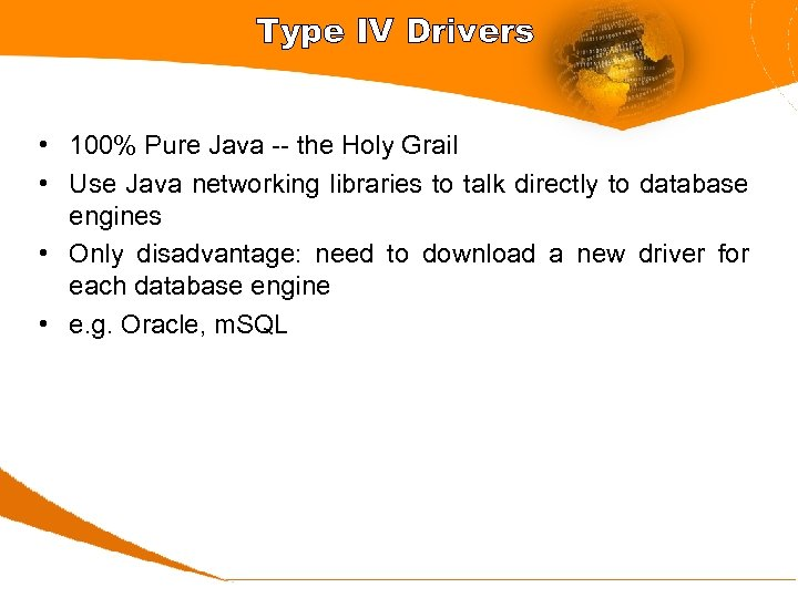 Type IV Drivers • 100% Pure Java -- the Holy Grail • Use Java
