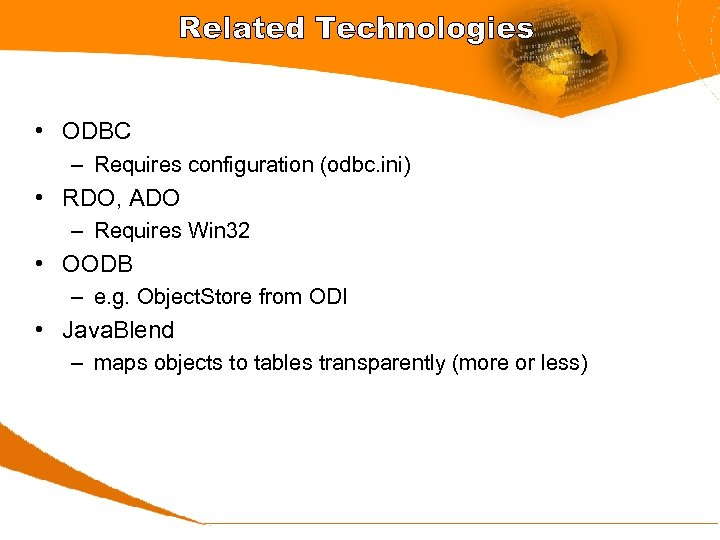 Related Technologies • ODBC – Requires configuration (odbc. ini) • RDO, ADO – Requires