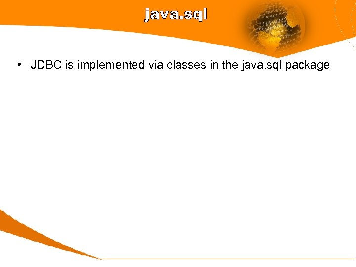 java. sql • JDBC is implemented via classes in the java. sql package