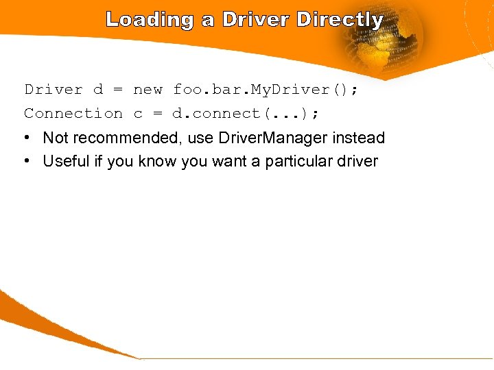 Loading a Driver Directly Driver d = new foo. bar. My. Driver(); Connection c