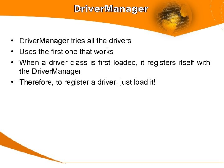 Driver. Manager • Driver. Manager tries all the drivers • Uses the first one