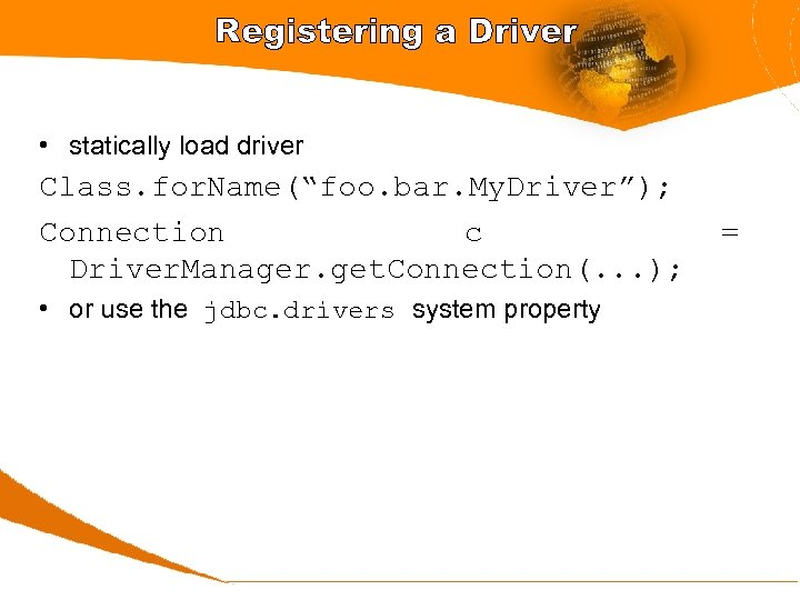 "Registering a Driver • statically load driver Class. for. Name(""foo. bar. My. Driver""); Connection"