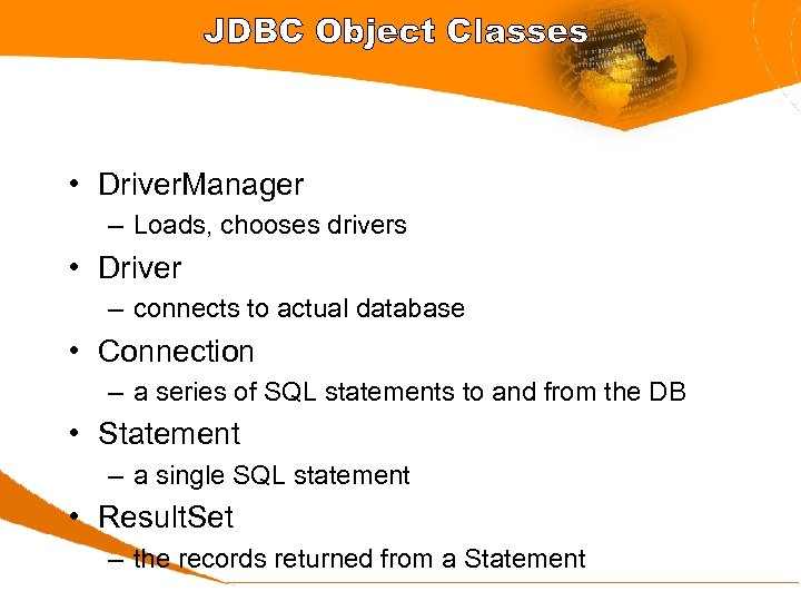 JDBC Object Classes • Driver. Manager – Loads, chooses drivers • Driver – connects