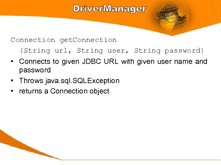 Driver. Manager Connection get. Connection (String url, String user, String password) • Connects to