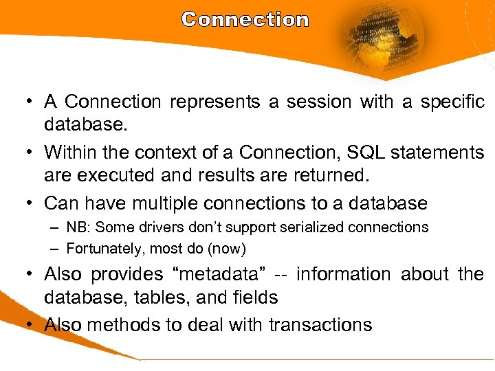 Connection • A Connection represents a session with a specific database. • Within the