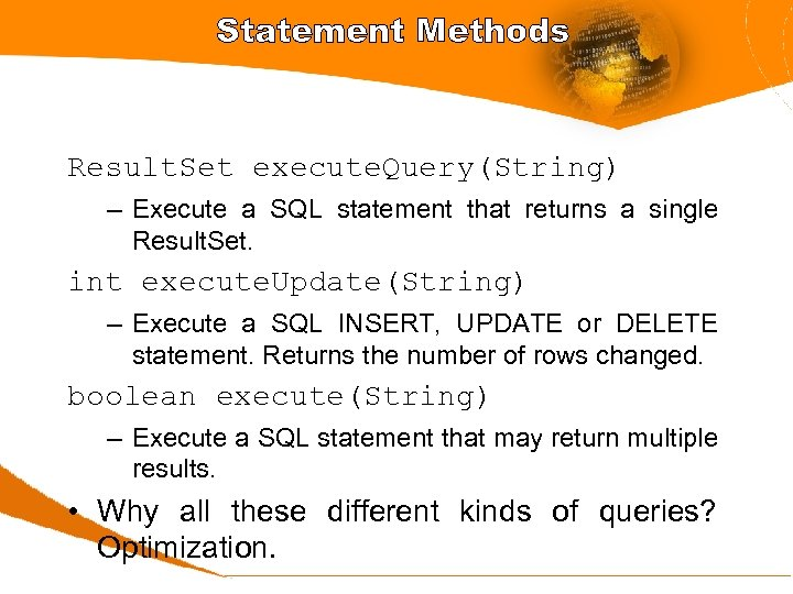 Statement Methods Result. Set execute. Query(String) – Execute a SQL statement that returns a